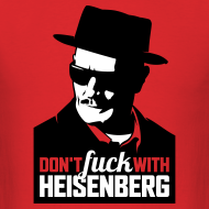 Design ~ Breaking Bad: Don't fuck with Heisenberg 1