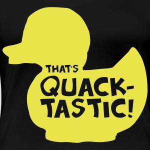 That's Quacktastic Women's T-Shirts - Women's Premium T-Shirt