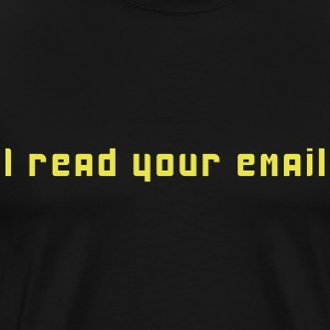 I read your email T-Shirts - Men's Premium T-Shirt