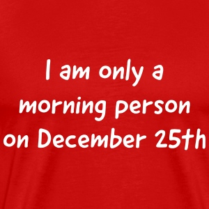 I am only a morning person on December 25 T-Shirts - Men's Premium T-Shirt