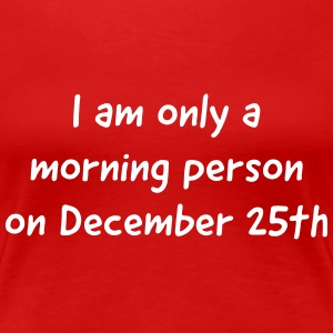 I am only a morning person on December 25 Women's T-Shirts - Women's Premium T-Shirt
