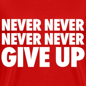 Never Never Never Never Give Up T-Shirts - Men's Premium T-Shirt