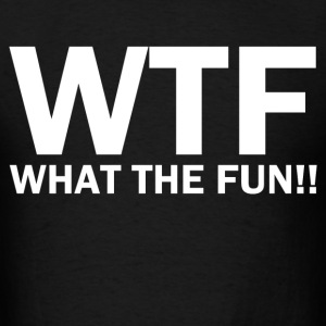 What The Fun - Men's T-Shirt