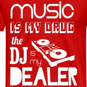 Music is my drug, dj is my dealer T-Shirts - Men's Premium T-Shirt
