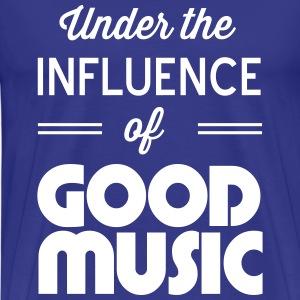 Under the influence of good music T-Shirts - Men's Premium T-Shirt