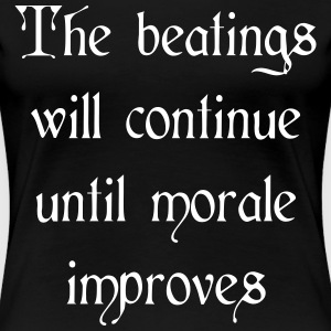 Beatings will continue until morale improves Women's T-Shirts - Women's Premium T-Shirt
