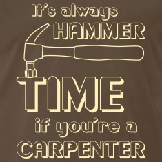 It's always hammer time if you're a carpenter T-Shirts
