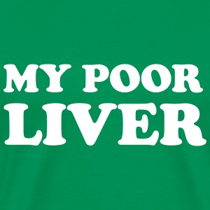 My Poor Liver T-Shirts - Men's Premium T-Shirt