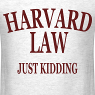 Design ~ Harvard Law Just Kidding T Shirt