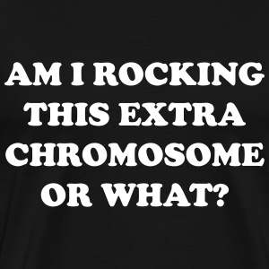 Am I rocking this extra chromosone or what? T-Shirts - Men's Premium T-Shirt