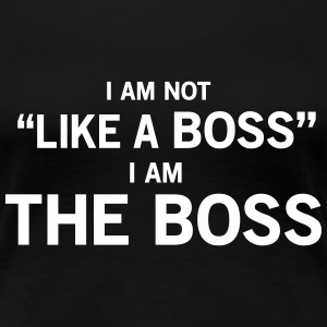 I am not like a boss I am the boss Women's T-Shirts - Women's Premium T-Shirt