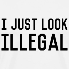 I just look illegal T-Shirts