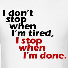 I don't stop when I'm tired t-shirt
