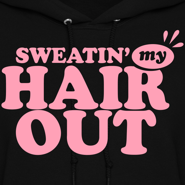 Sweatin' My Hair Out Dark Womens Hoodie - Light Type