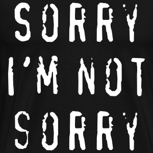 Sorry, I'm not sorry T-Shirts - Men's Premium T-Shirt
