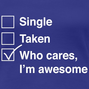 Single. Take. Who cares, I'm awesome Women's T-Shirts - Women's Premium T-Shirt
