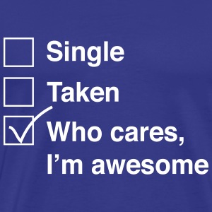 Single. Take. Who cares, I'm awesome T-Shirts - Men's Premium T-Shirt
