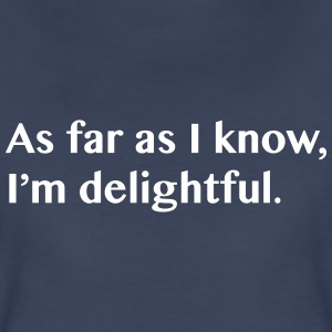 As far as I know I'm delightful Women's T-Shirts - Women's Premium T-Shirt