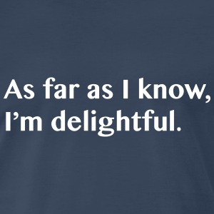 As far as I know I'm delightful T-Shirts - Men's Premium T-Shirt