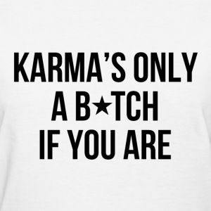 Karma's only a bitch if you are Women's T-Shirts - Women's T-Shirt
