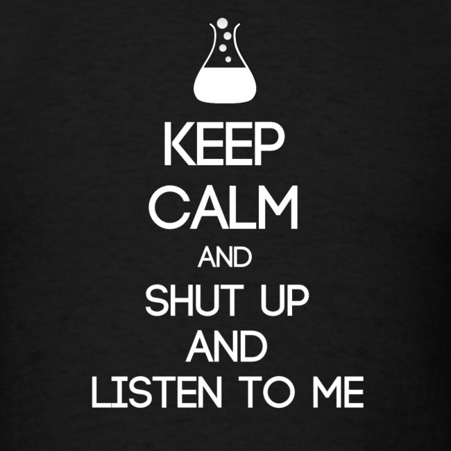 INTP ~ Keep Calm and Shut Up and Listen to Me T-shirt