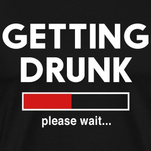 Getting Drunk. Please wait T-Shirts - Men's Premium T-Shirt