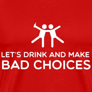 Let's Drink and make bad choices T-Shirts - Men's Premium T-Shirt