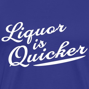 Liquor is Quicker T-Shirts - Men's Premium T-Shirt