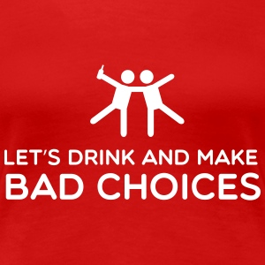 Let's Drink and make bad choices Women's T-Shirts - Women's Premium T-Shirt