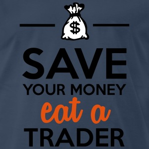 Money & Trader - Save your money eat a Trader T-Shirts - Men's Premium T-Shirt
