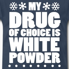 My drug of choice is white powder T-Shirts