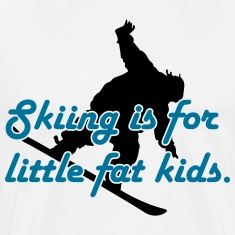 Skiing is for little fat kids T-Shirts