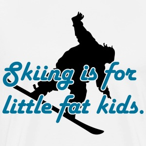 Skiing is for little fat kids T-Shirts - Men's Premium T-Shirt