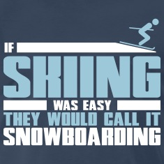 If skiing was easy, they'd call it snowboarding T-Shirts