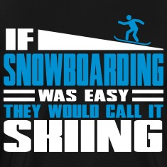 If snowboarding was easy, they'd call it skiing T-Shirts