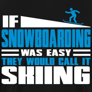 If snowboarding was easy, they'd call it skiing T-Shirts - Men's Premium T-Shirt