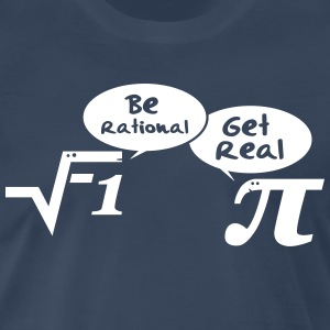 Be rational, get real - mathematics T-Shirts - Men's Premium T-Shirt