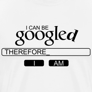 I can be googled, therefore I am T-Shirts - Men's Premium T-Shirt