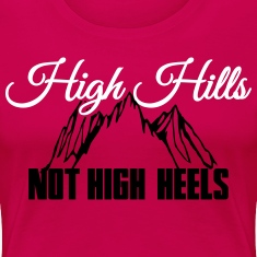 High Hills, not high heels Women's T-Shirts