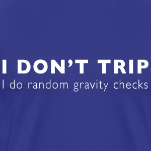 I don't trip I do random gravity checks T-Shirts - Men's Premium T-Shirt