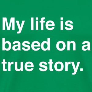 My life is based on a true story T-Shirts - Men's Premium T-Shirt