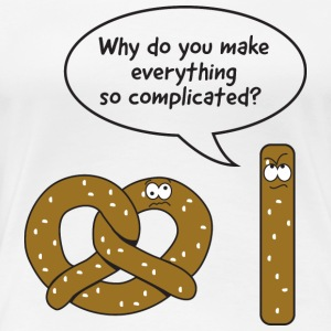 Pretzels. Why do you make everything complicated Women's T-Shirts - Women's Premium T-Shirt