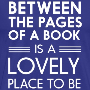 Between the pages of a book is lovely place to be T-Shirts - Men's Premium T-Shirt