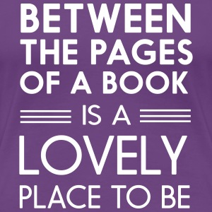 Between the pages of a book is lovely place to be Women's T-Shirts - Women's Premium T-Shirt