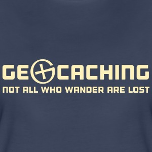Geocaching. Not all who wander are lost Women's T-Shirts - Women's Premium T-Shirt