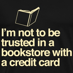 Not to be trusted in a bookstore with credit card T-Shirts - Men's Premium T-Shirt