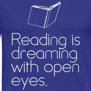 Reading is dreaming with eyes open T-Shirts - Men's Premium T-Shirt