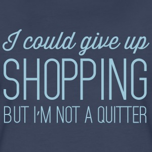 I could give up shopping but I'm not a quitter Women's T-Shirts - Women's Premium T-Shirt