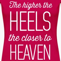 The higher the heels the closer to heaven Women's T-Shirts
