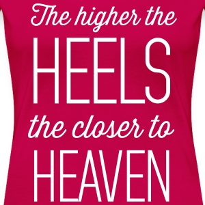 The higher the heels the closer to heaven Women's T-Shirts - Women's Premium T-Shirt